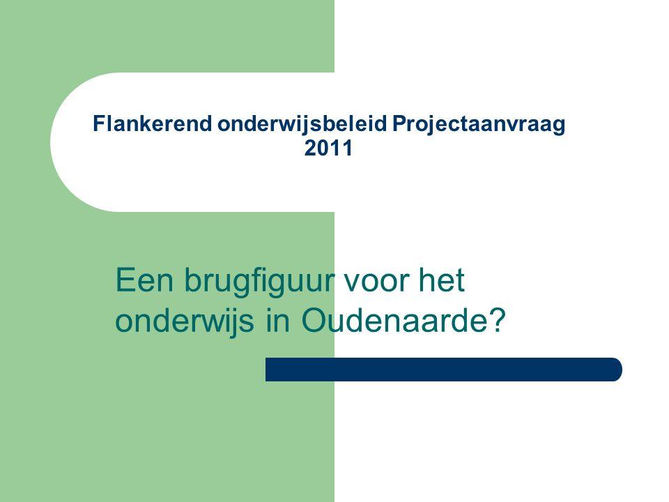 Flankerend onderwijsbeleid Projectaanvraag 2011 Een brugfiguur voor het onderwijs in Oudenaarde?