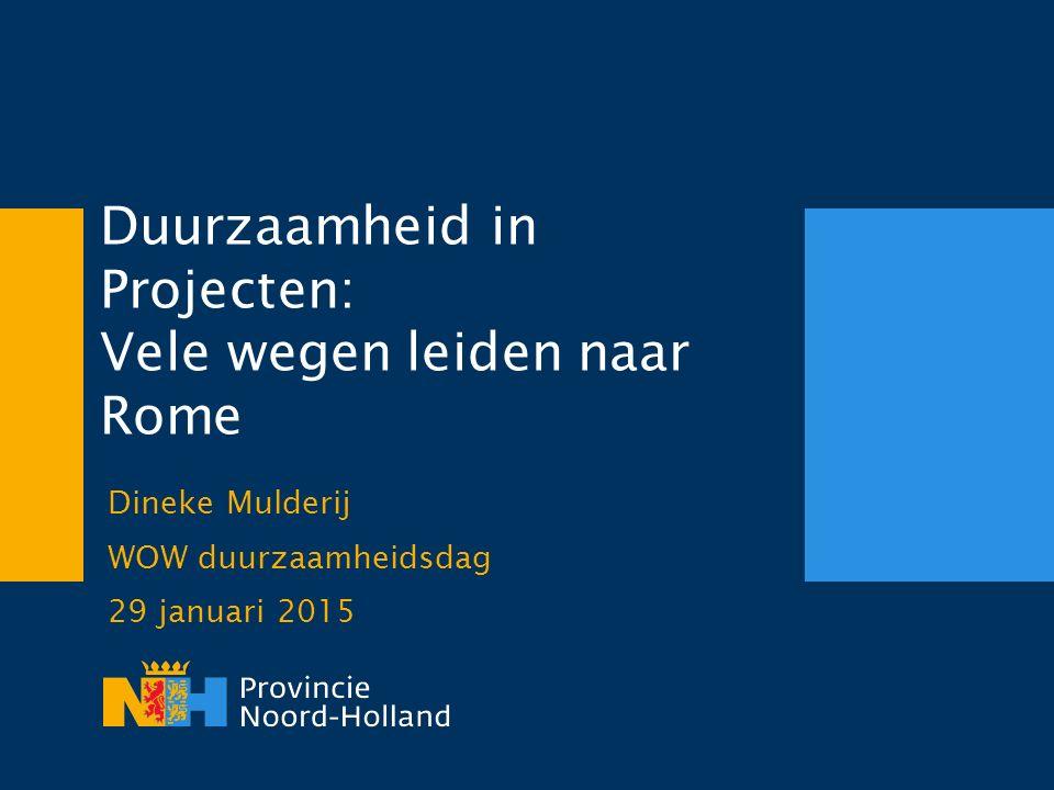 Duurzaamheid in Projecten: Vele wegen leiden naar Rome Dineke Mulderij WOW duurzaamheidsdag 29 januari 2015
