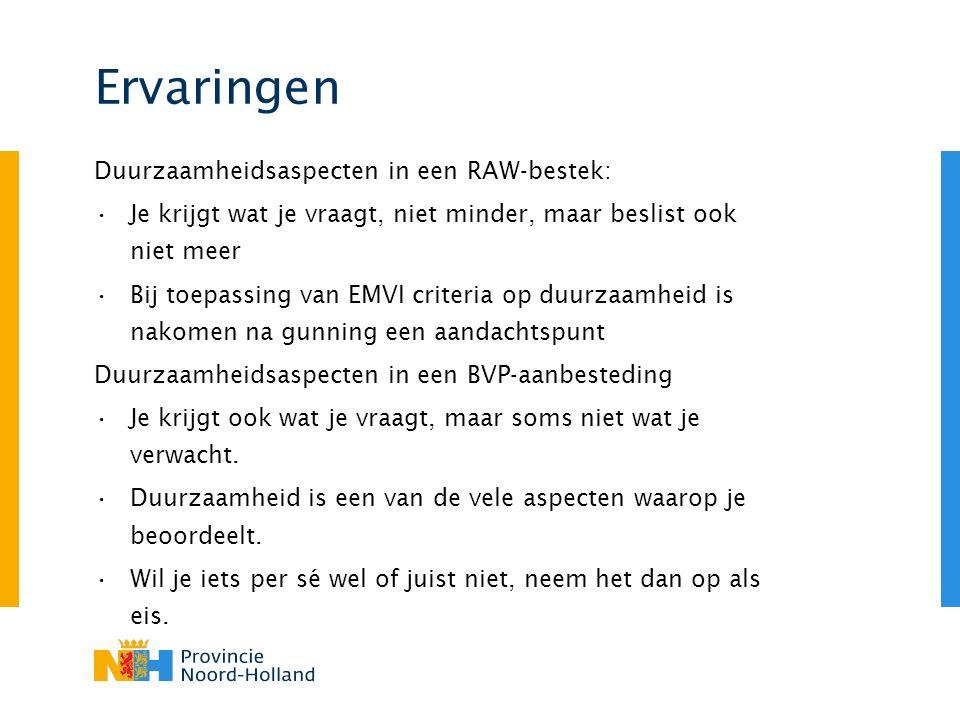 Ervaringen Duurzaamheidsaspecten in een RAW-bestek: Je krijgt wat je vraagt, niet minder, maar beslist ook niet meer Bij toepassing van EMVI criteria