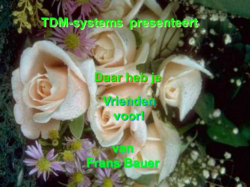 van Frans Bauer van Frans Bauer Daar heb je Vrienden voor! TDM-systems presenteert