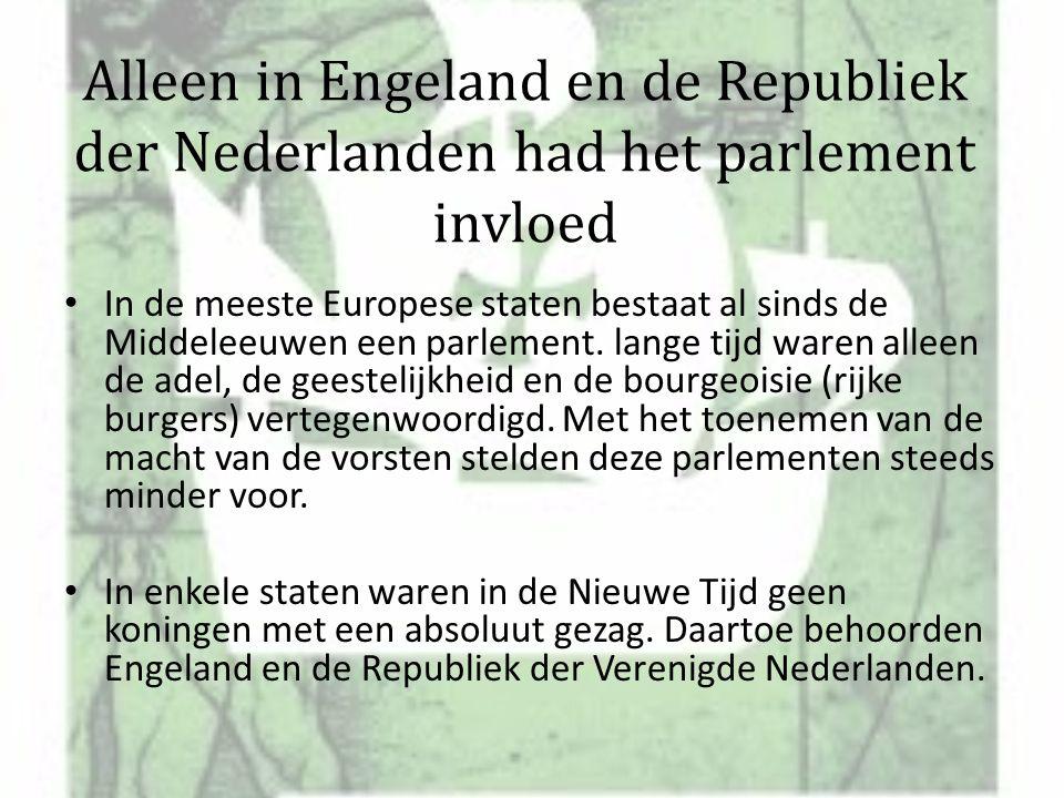 Alleen in Engeland en de Republiek der Nederlanden had het parlement invloed In de meeste Europese staten bestaat al sinds de Middeleeuwen een parlement.