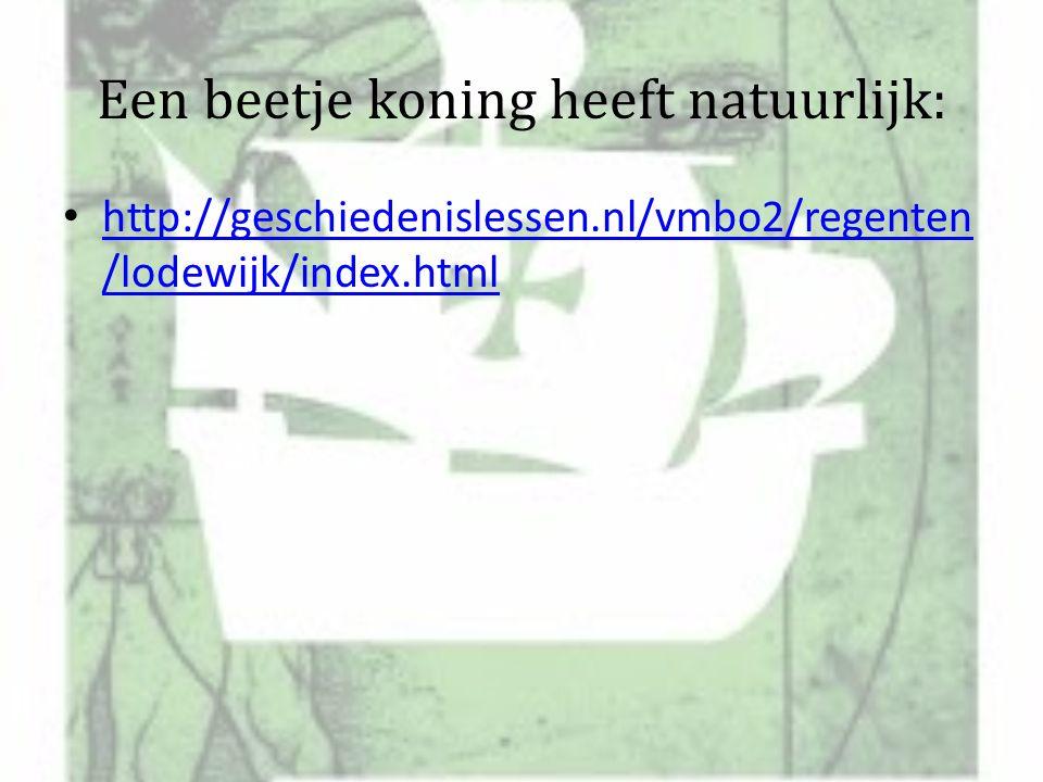 Een beetje koning heeft natuurlijk: http://geschiedenislessen.nl/vmbo2/regenten /lodewijk/index.html http://geschiedenislessen.nl/vmbo2/regenten /lodewijk/index.html