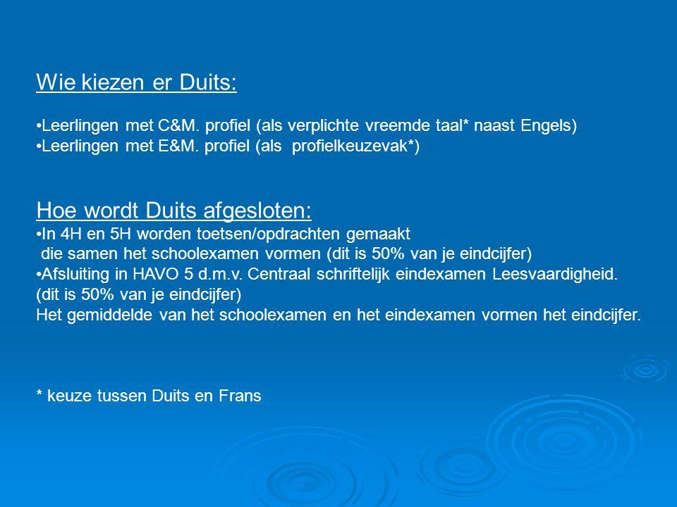 Wie kiezen er Duits: Leerlingen met C&M. profiel (als verplichte vreemde taal* naast Engels) Leerlingen met E&M. profiel (als profielkeuzevak*) Hoe wo