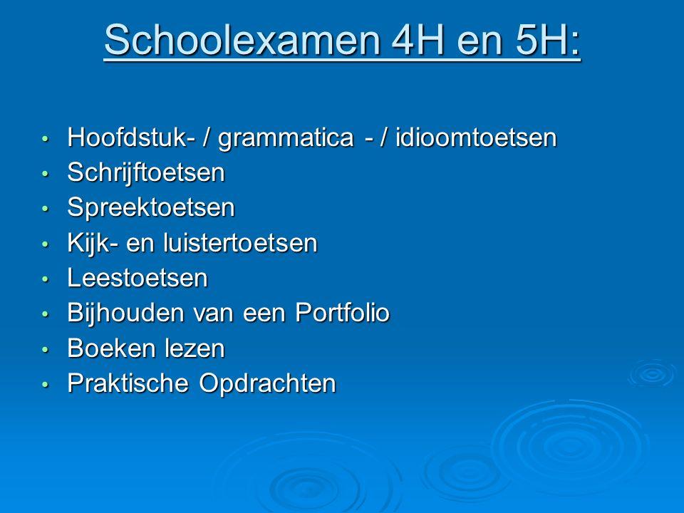 Schoolexamen 4H en 5H: Hoofdstuk- / grammatica - / idioomtoetsen Hoofdstuk- / grammatica - / idioomtoetsen Schrijftoetsen Schrijftoetsen Spreektoetsen