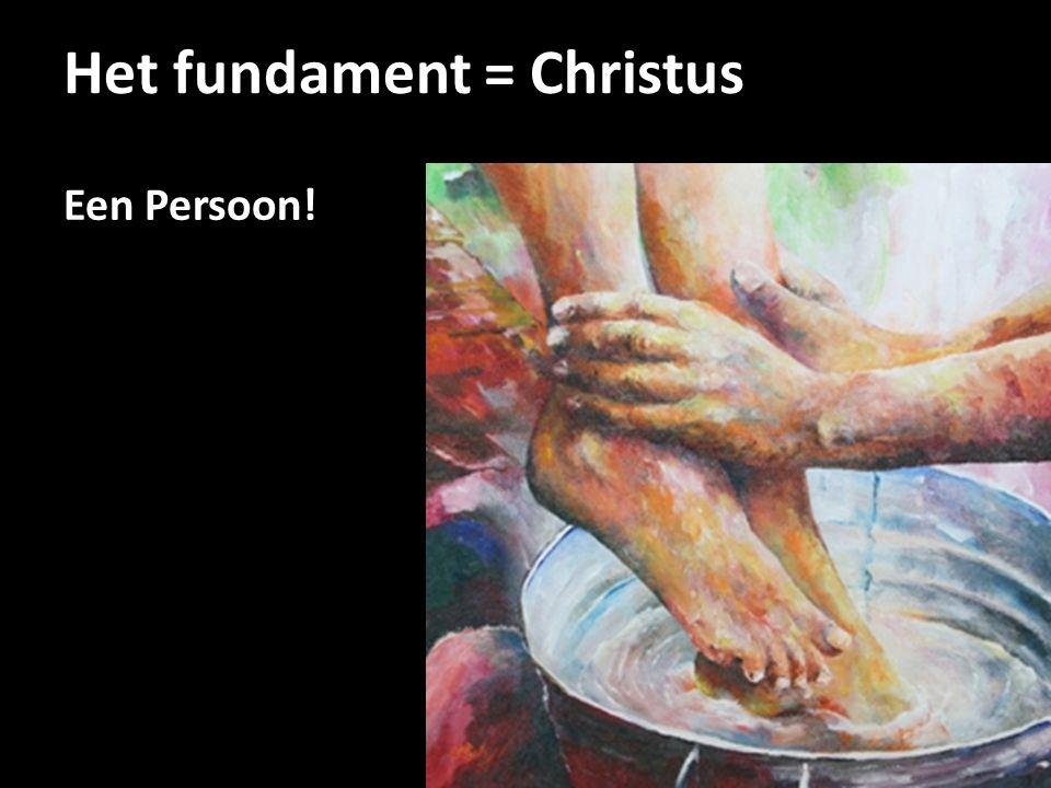 Het fundament = Christus Een Persoon!