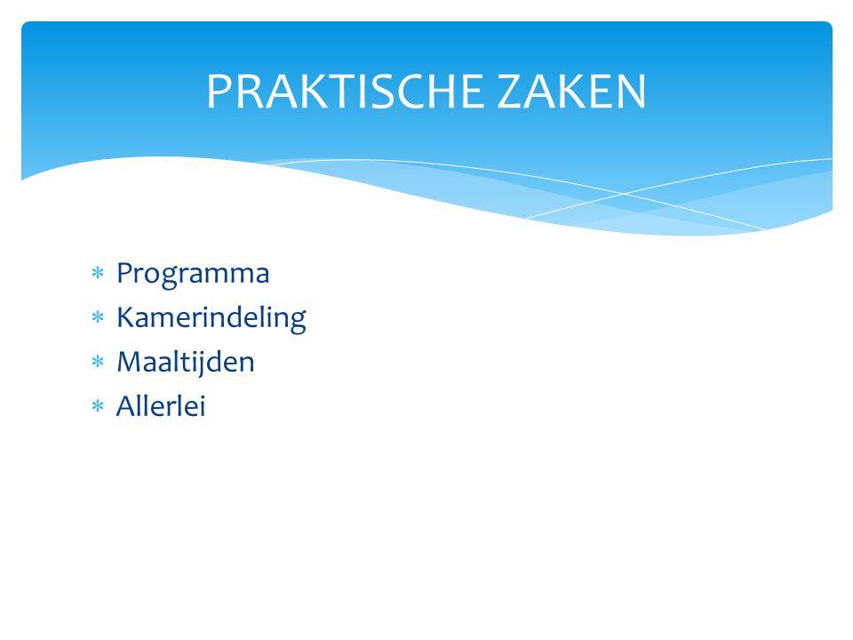  Programma  Kamerindeling  Maaltijden  Allerlei PRAKTISCHE ZAKEN