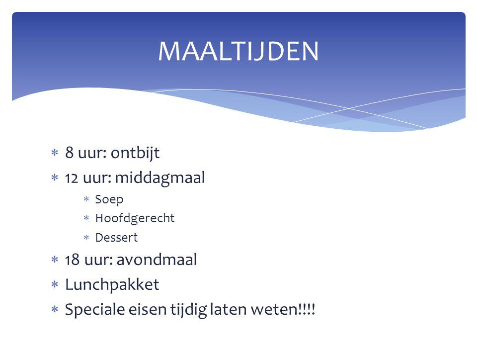  8 uur: ontbijt  12 uur: middagmaal  Soep  Hoofdgerecht  Dessert  18 uur: avondmaal  Lunchpakket  Speciale eisen tijdig laten weten!!!.