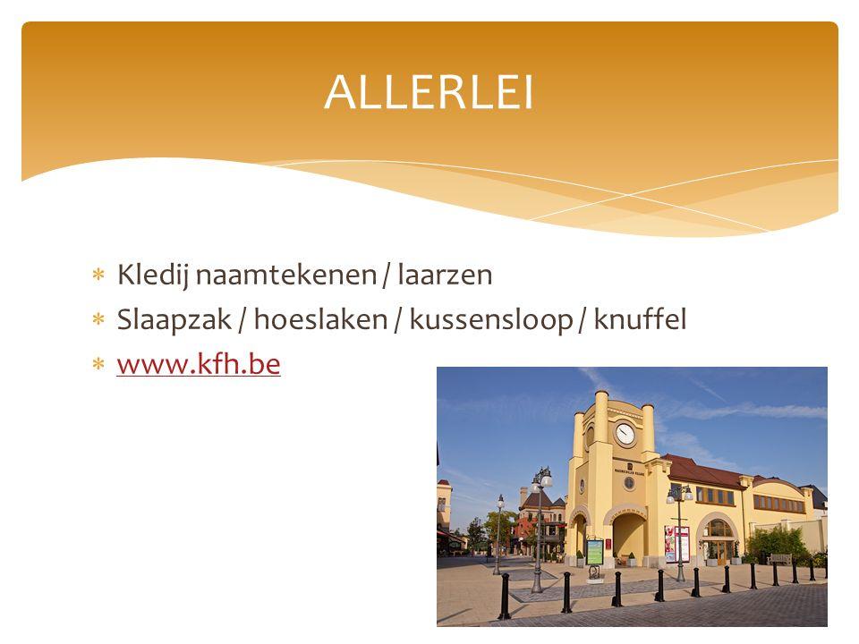  Kledij naamtekenen / laarzen  Slaapzak / hoeslaken / kussensloop / knuffel  www.kfh.be www.kfh.be ALLERLEI