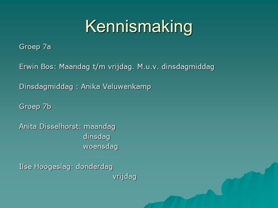 Kennismaking Groep 7a Erwin Bos: Maandag t/m vrijdag.