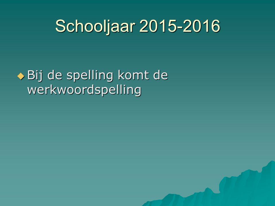 Schooljaar 2015-2016  Bij de spelling komt de werkwoordspelling