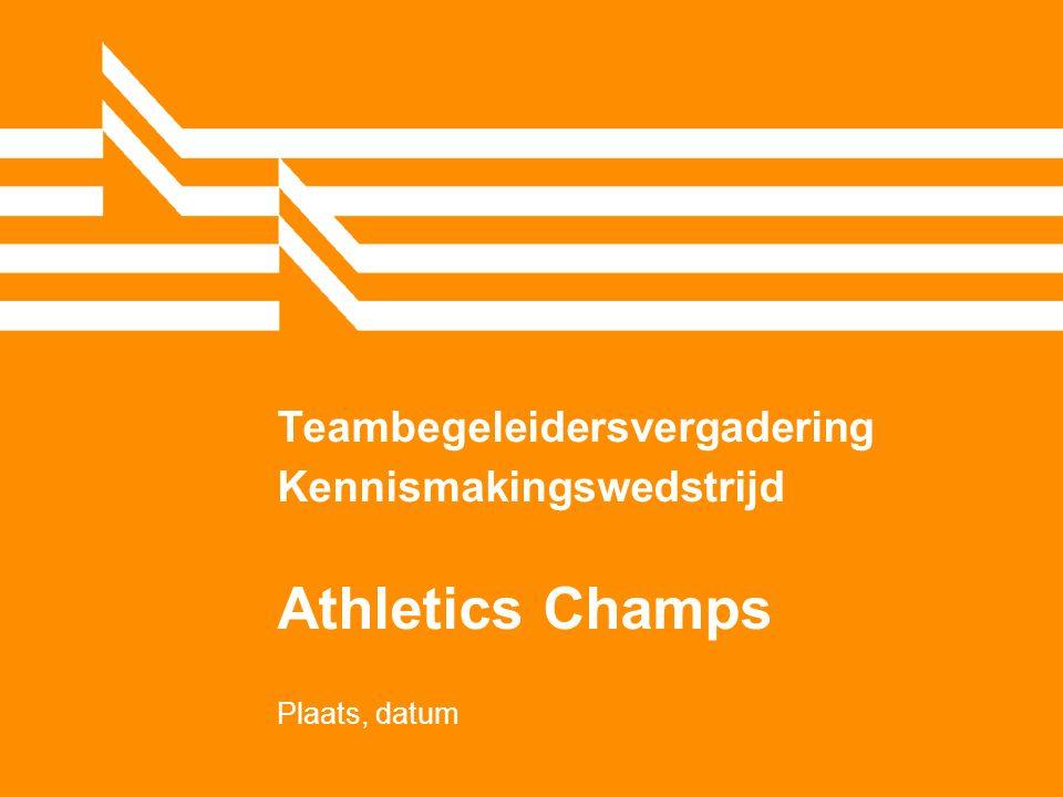 Teambegeleidersvergadering Kennismakingswedstrijd Athletics Champs Plaats, datum
