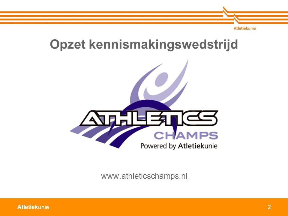 Atletiekunie Opzet kennismakingswedstrijd 2 www.athleticschamps.nl