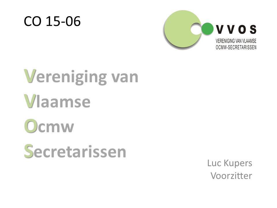 V V O S V ereniging van V laamse O cmw S ecretarissen Luc Kupers Voorzitter CO 15-06