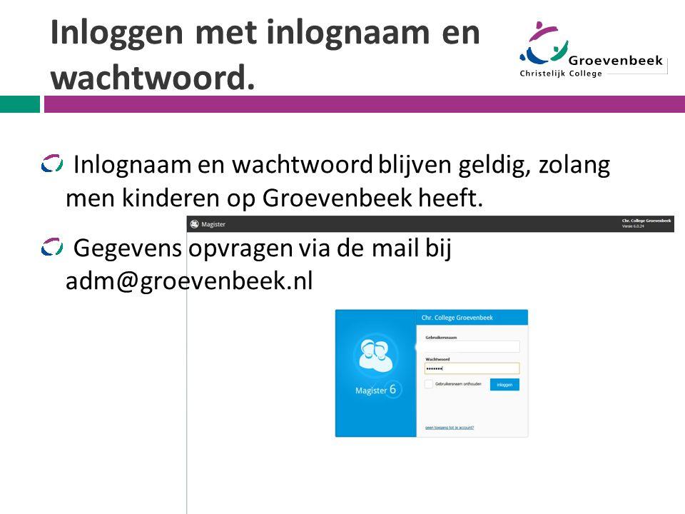 Inloggen met inlognaam en wachtwoord. Inlognaam en wachtwoord blijven geldig, zolang men kinderen op Groevenbeek heeft. Gegevens opvragen via de mail