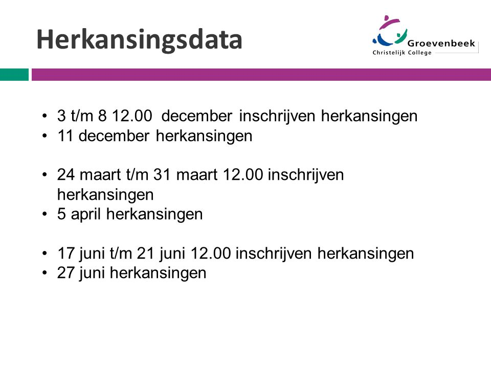 Herkansingsdata 3 t/m 8 12.00 december inschrijven herkansingen 11 december herkansingen 24 maart t/m 31 maart 12.00 inschrijven herkansingen 5 april