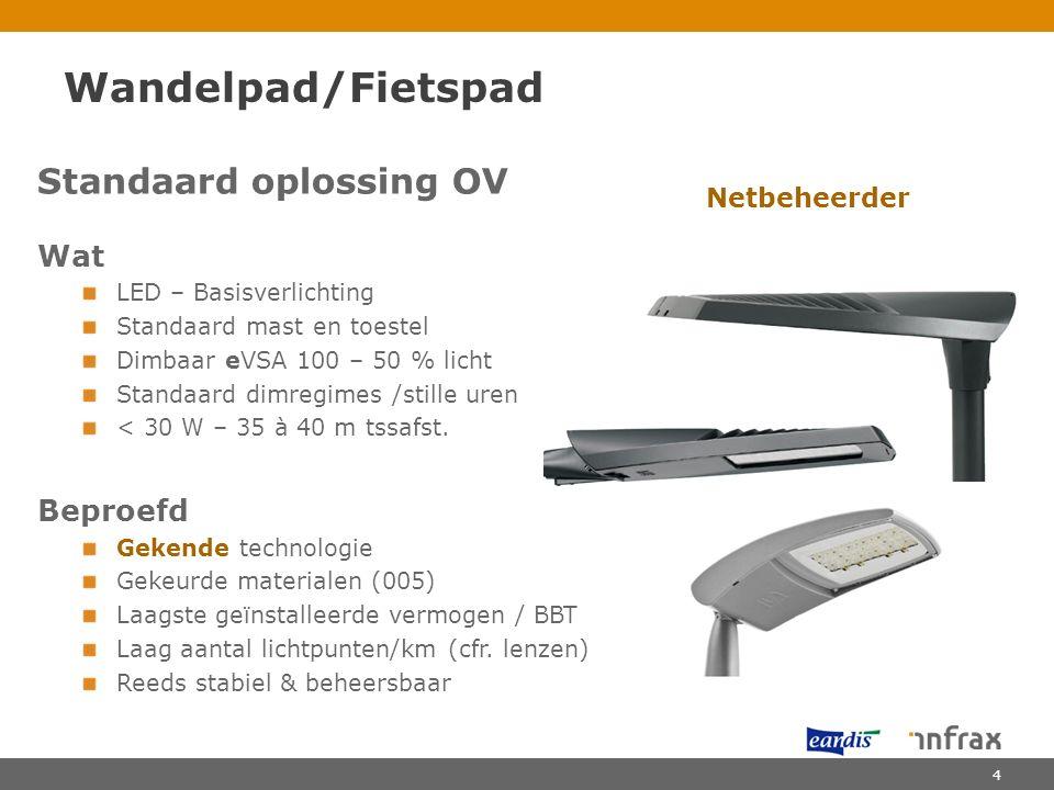 Standaard oplossing OV Wat LED – Basisverlichting Standaard mast en toestel Dimbaar eVSA 100 – 50 % licht Standaard dimregimes /stille uren < 30 W – 3