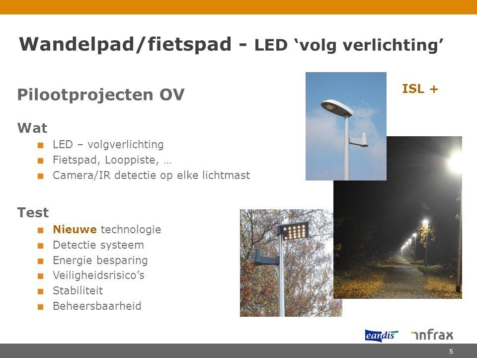 Pilootprojecten OV Wat LED – volgverlichting Fietspad, Looppiste, … Camera/IR detectie op elke lichtmast Test Nieuwe technologie Detectie systeem Ener