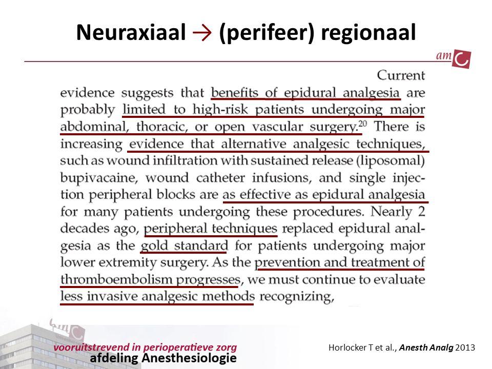 Horlocker T et al., Anesth Analg 2013 Neuraxiaal → (perifeer) regionaal