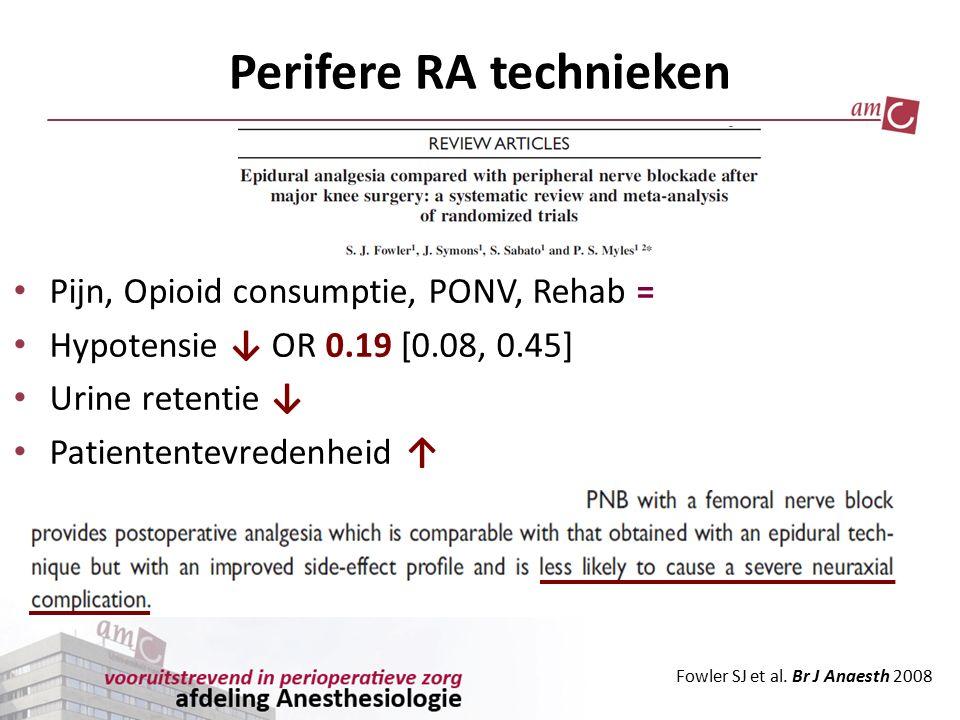 Perifere RA technieken Fowler SJ et al. Br J Anaesth 2008 Pijn, Opioid consumptie, PONV, Rehab = Hypotensie ↓ OR 0.19 [0.08, 0.45] Urine retentie ↓ Pa