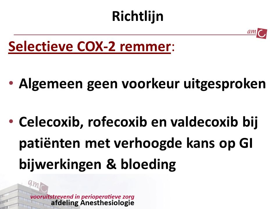 Richtlijn Selectieve COX-2 remmer: Algemeen geen voorkeur uitgesproken Celecoxib, rofecoxib en valdecoxib bij patiënten met verhoogde kans op GI bijwe