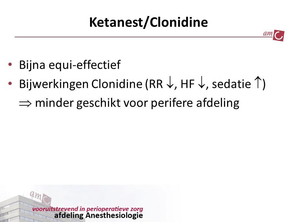 Ketanest/Clonidine Bijna equi-effectief Bijwerkingen Clonidine (RR , HF , sedatie  )  minder geschikt voor perifere afdeling