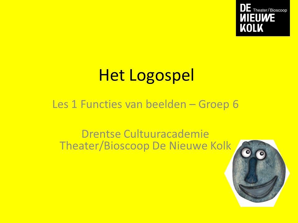 Het Logospel Les 1 Functies van beelden – Groep 6 Drentse Cultuuracademie Theater/Bioscoop De Nieuwe Kolk