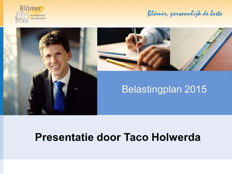 Belastingplan 2015 Presentatie door Taco Holwerda