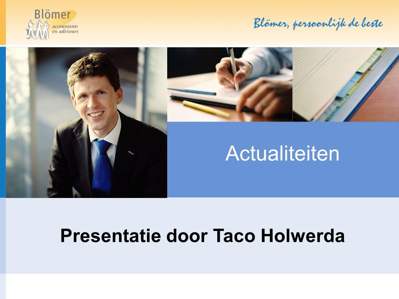 Actualiteiten Presentatie door Taco Holwerda
