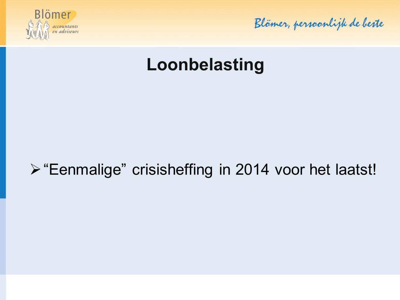 """Loonbelasting  """"Eenmalige"""" crisisheffing in 2014 voor het laatst!"""
