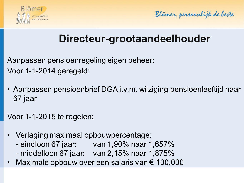 Directeur-grootaandeelhouder Aanpassen pensioenregeling eigen beheer: Voor 1-1-2014 geregeld: Aanpassen pensioenbrief DGA i.v.m. wijziging pensioenlee