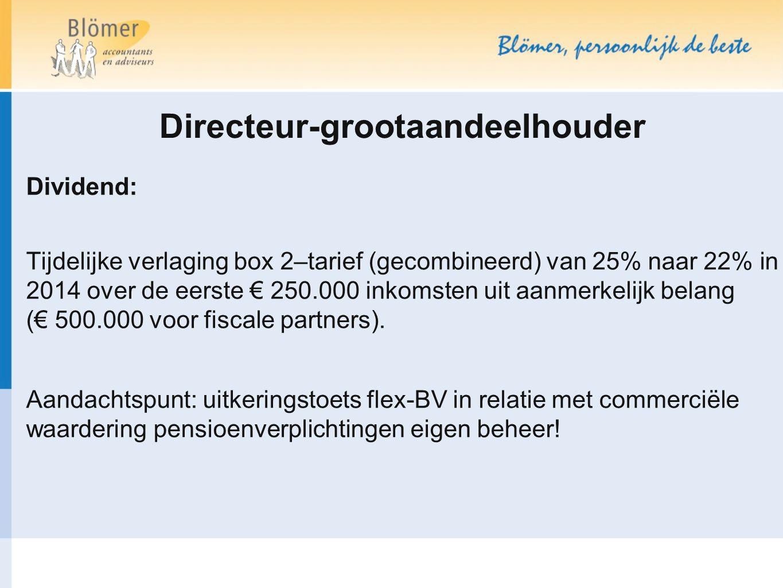 Directeur-grootaandeelhouder Dividend: Tijdelijke verlaging box 2–tarief (gecombineerd) van 25% naar 22% in 2014 over de eerste € 250.000 inkomsten ui