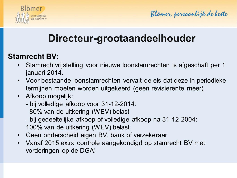 Directeur-grootaandeelhouder Stamrecht BV: Stamrechtvrijstelling voor nieuwe loonstamrechten is afgeschaft per 1 januari 2014. Voor bestaande loonstam