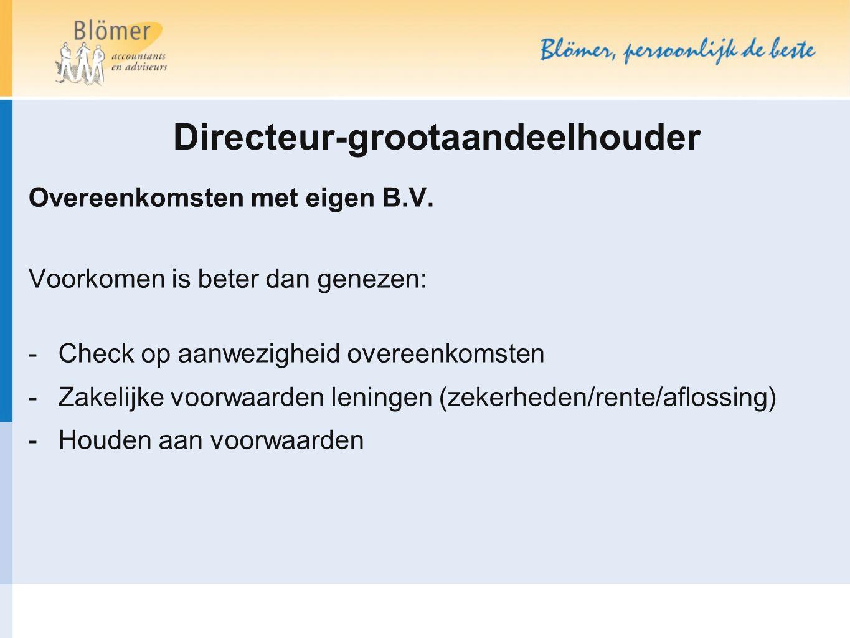 Directeur-grootaandeelhouder Overeenkomsten met eigen B.V. Voorkomen is beter dan genezen: -Check op aanwezigheid overeenkomsten -Zakelijke voorwaarde
