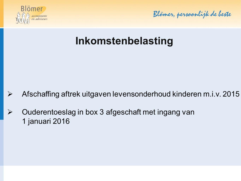 Inkomstenbelasting  Afschaffing aftrek uitgaven levensonderhoud kinderen m.i.v. 2015  Ouderentoeslag in box 3 afgeschaft met ingang van 1 januari 20