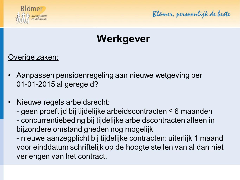 Overige zaken: Aanpassen pensioenregeling aan nieuwe wetgeving per 01-01-2015 al geregeld? Nieuwe regels arbeidsrecht: - geen proeftijd bij tijdelijke