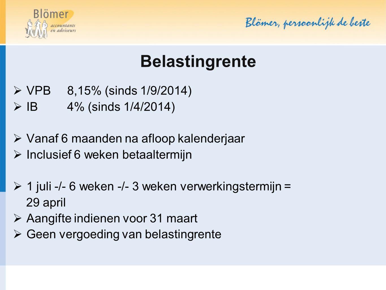 Belastingrente  VPB 8,15% (sinds 1/9/2014)  IB 4% (sinds 1/4/2014)  Vanaf 6 maanden na afloop kalenderjaar  Inclusief 6 weken betaaltermijn  1 ju