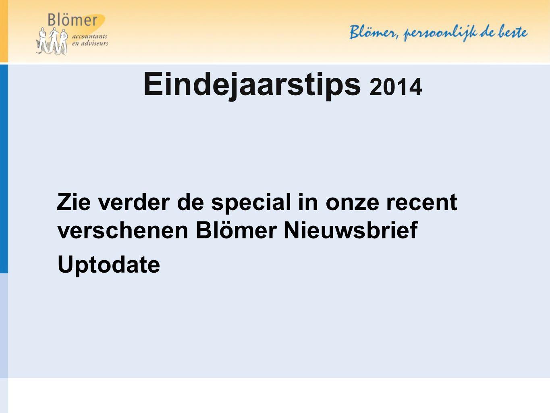 Eindejaarstips 2014 Zie verder de special in onze recent verschenen Blömer Nieuwsbrief Uptodate
