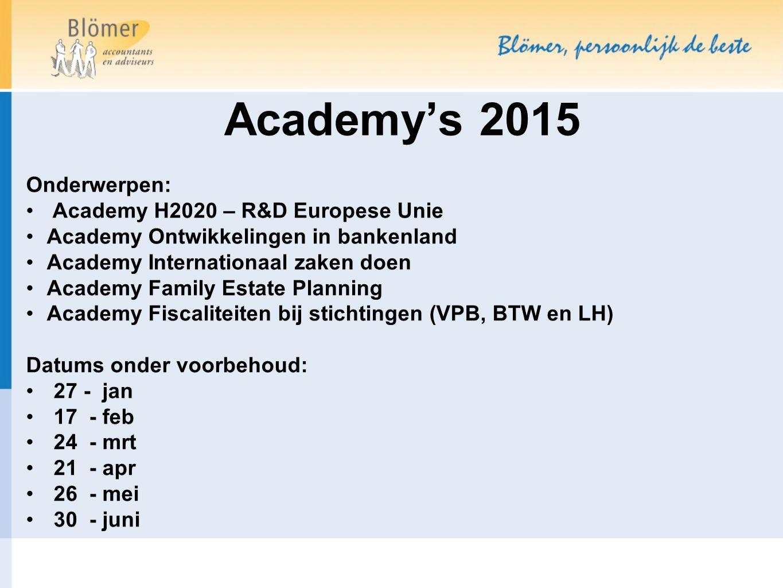 Academy's 2015 Onderwerpen: Academy H2020 – R&D Europese Unie Academy Ontwikkelingen in bankenland Academy Internationaal zaken doen Academy Family Es