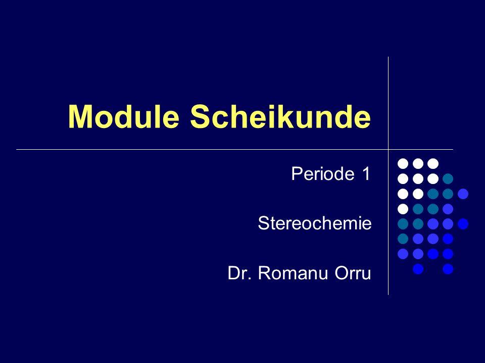 Module Scheikunde Periode 1 Stereochemie Dr. Romanu Orru