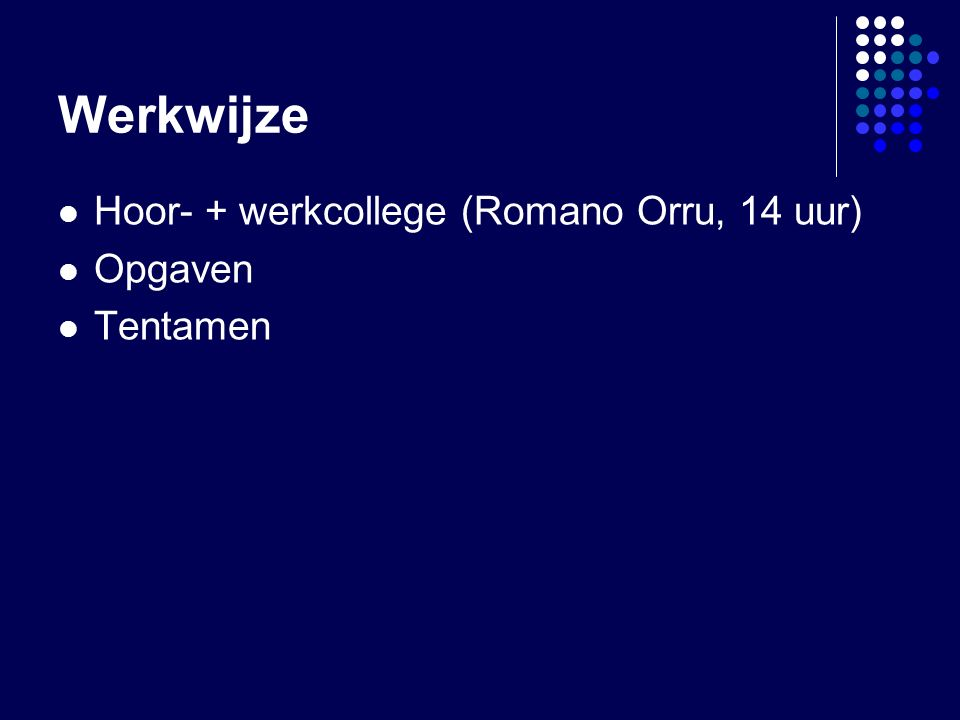 Werkwijze Hoor- + werkcollege (Romano Orru, 14 uur) Opgaven Tentamen