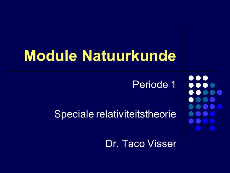 Module Natuurkunde Periode 1 Speciale relativiteitstheorie Dr. Taco Visser