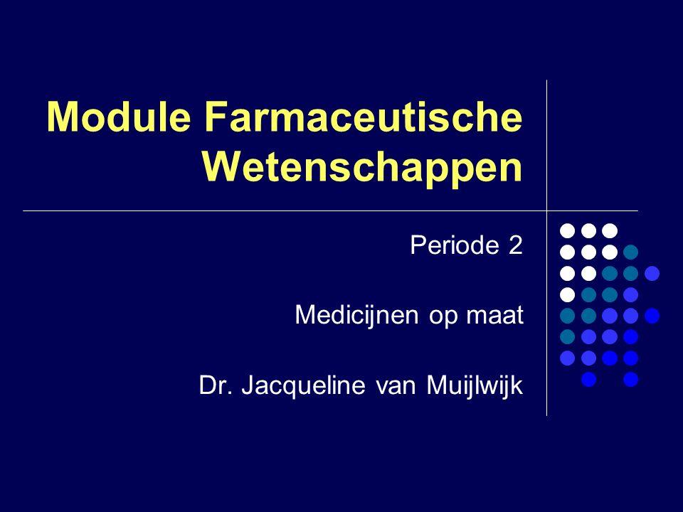 Module Farmaceutische Wetenschappen Periode 2 Medicijnen op maat Dr. Jacqueline van Muijlwijk