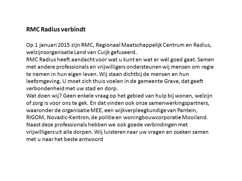 RMC Radius verbindt Op 1 januari 2015 zijn RMC, Regionaal Maatschappelijk Centrum en Radius, welzijnsorganisatie Land van Cuijk gefuseerd. RMC Radius