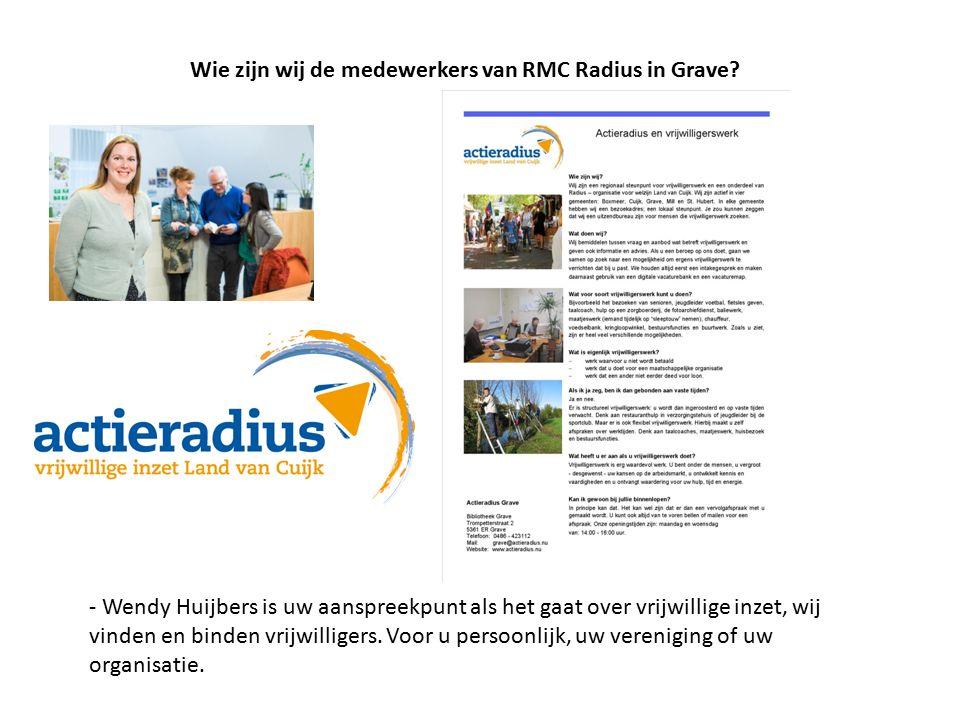 - Wendy Huijbers is uw aanspreekpunt als het gaat over vrijwillige inzet, wij vinden en binden vrijwilligers. Voor u persoonlijk, uw vereniging of uw