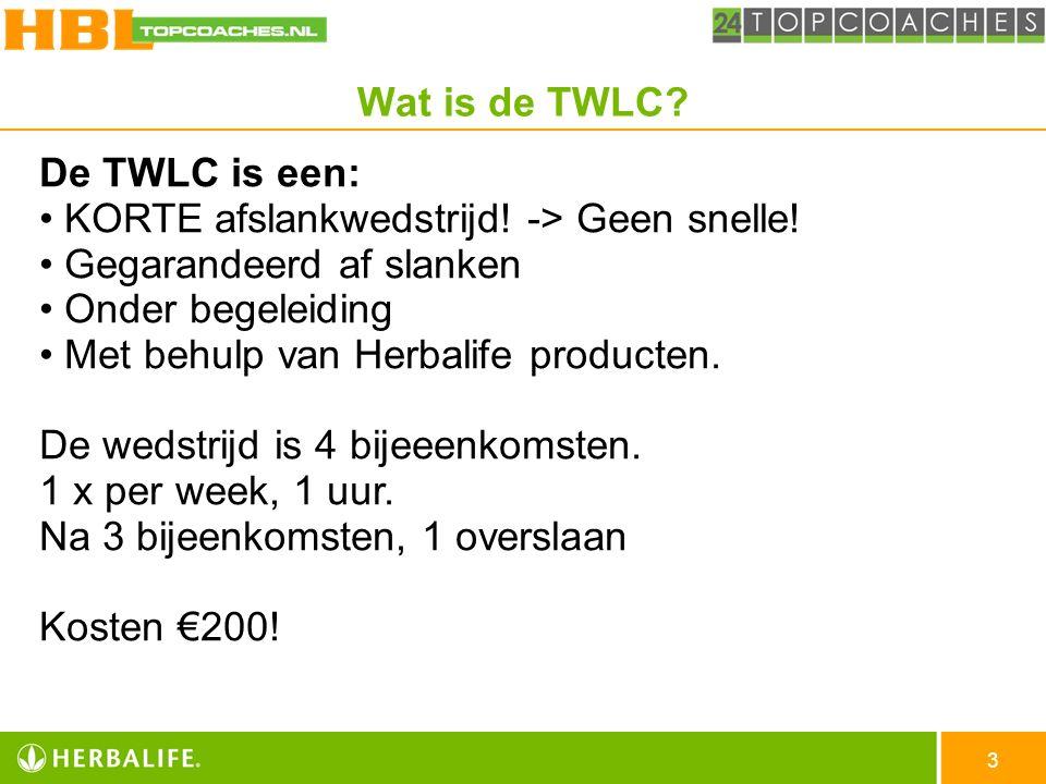 3 De TWLC is een: KORTE afslankwedstrijd! -> Geen snelle! Gegarandeerd af slanken Onder begeleiding Met behulp van Herbalife producten. De wedstrijd i