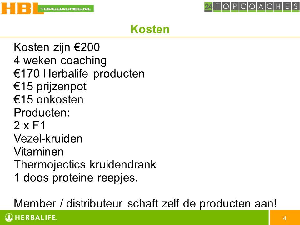 4 Kosten zijn €200 4 weken coaching €170 Herbalife producten €15 prijzenpot €15 onkosten Producten: 2 x F1 Vezel-kruiden Vitaminen Thermojectics kruid