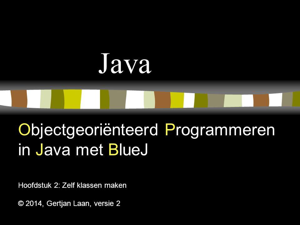 Java Objectgeoriënteerd Programmeren in Java met BlueJ Hoofdstuk 2: Zelf klassen maken © 2014, Gertjan Laan, versie 2