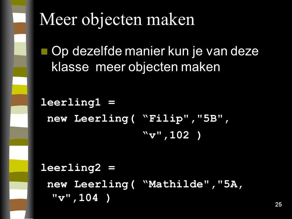 """25 Meer objecten maken Op dezelfde manier kun je van deze klasse meer objecten maken leerling1 = new Leerling( """"Filip"""
