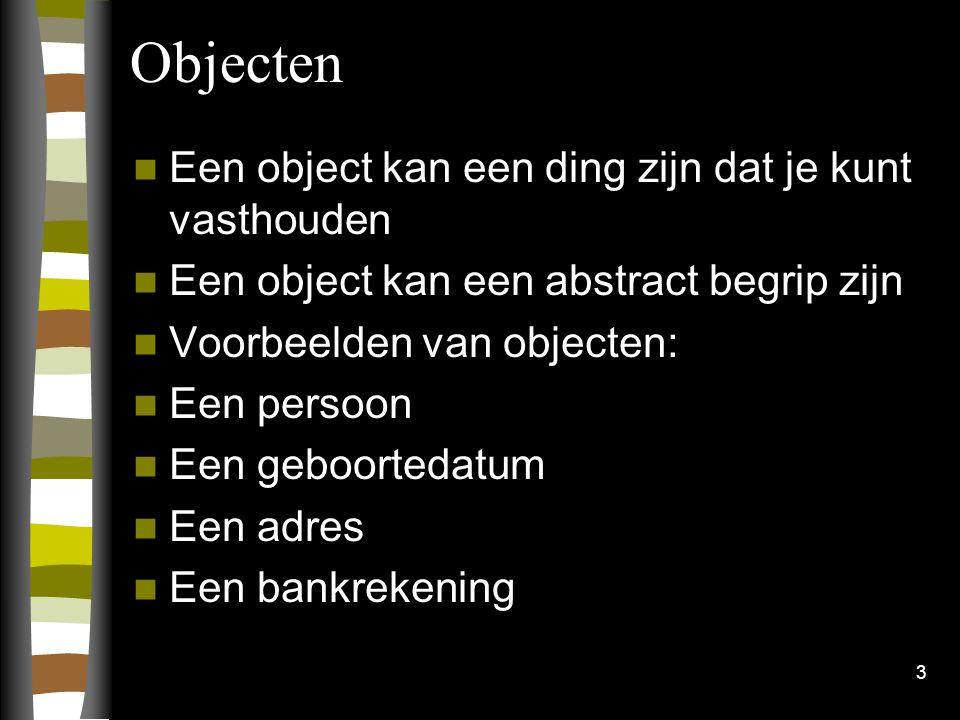 3 Objecten Een object kan een ding zijn dat je kunt vasthouden Een object kan een abstract begrip zijn Voorbeelden van objecten: Een persoon Een geboo