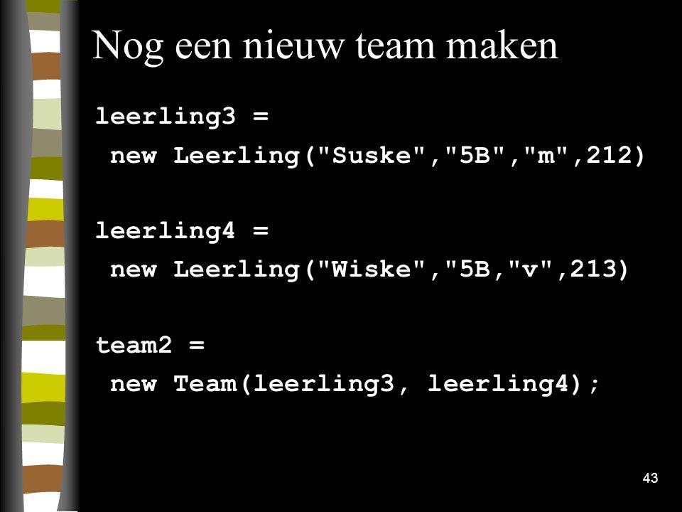 43 Nog een nieuw team maken leerling3 = new Leerling(